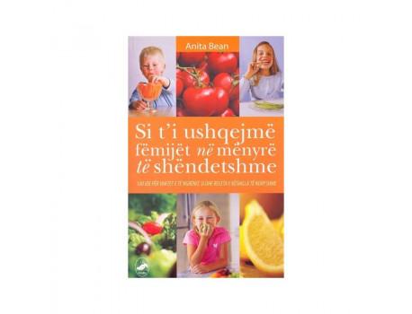 Si t'i Ushqejmë Fëmijët në Mënyrë të Shëndetshme